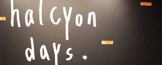 Wall painted with the words Halcyon Days