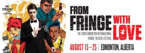 From Fringe With Love 32nd Edmonton International Fringe Theatre Festival